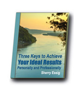 Achieve Your Ideal Results by Sherry Essig